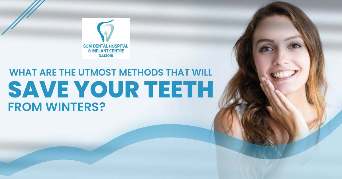 What are the utmost methods that will save your teeth from winters