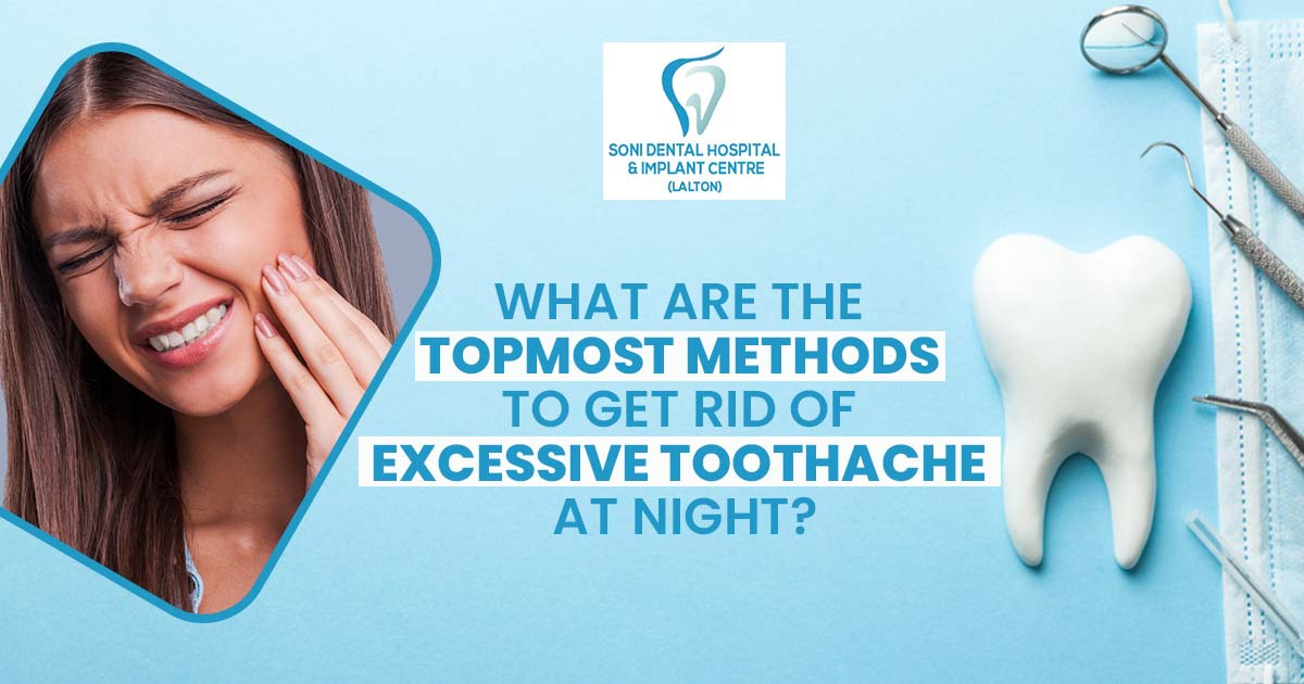 What are the topmost methods to get rid of excessive toothache at night?