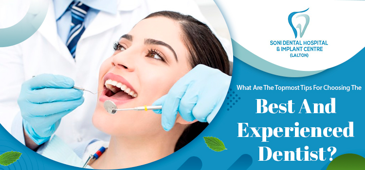 What-are-the-topmost-tips-for-choosing-the-best-and-experienced-dentist