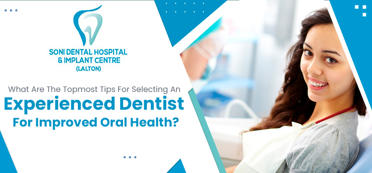 What-are-the-topmost-tips-for-selecting-an-experienced-dentist-for-improved-oral-health