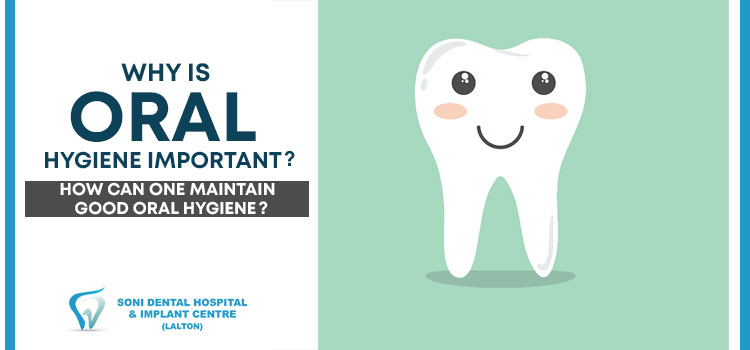 Why is oral hygiene important? How can one maintain good oral hygiene?