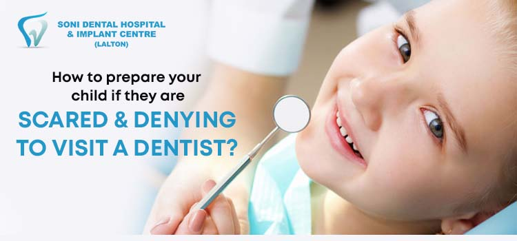 How to prepare your child if they are scared & denying to visit a dentist?