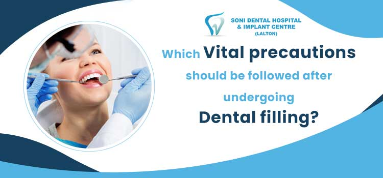 Which vital precautions should be followed after undergoing dental filling?
