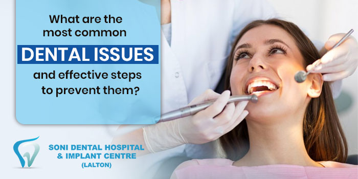 What are the most common dental issues and effective steps to prevent them?