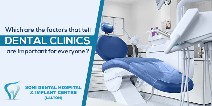 Which are the factors that tell dental clinics are important for everyone?